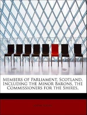 Members of Parliament, Scotland, Including the Minor Barons, the Commissioners for the Shires, af Joseph Foster