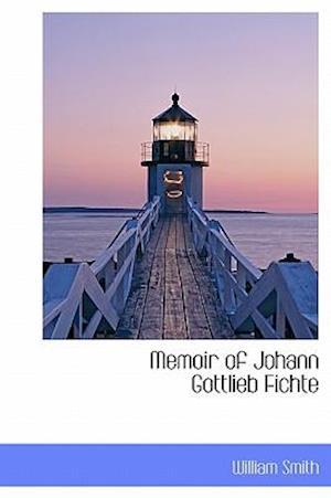 Memoir of Johann Gottlieb Fichte af William Smith