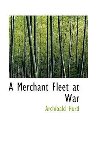 A Merchant Fleet at War af Archibald Hurd