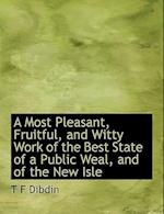 A Most Pleasant, Fruitful, and Witty Work of the Best State of a Public Weal, and of the New Isle af T. F. Dibdin