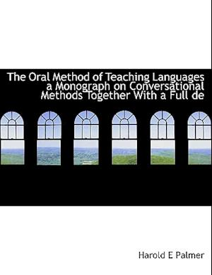 The Oral Method of Teaching Languages a Monograph on Conversational Methods Together af Harold E. Palmer