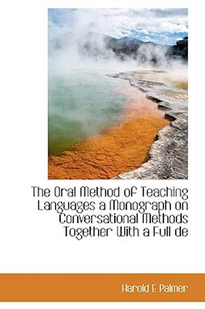 The Oral Method of Teaching Languages a Monograph on Conversational Methods Together with a Full de af Harold E. Palmer