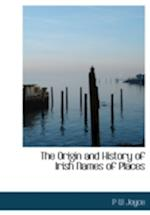 The Origin and History of Irish Names of Places af P. W. Joyce