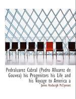 Pedraluarez Cabral (Pedro Alluarez de Gouvea) His Progenitors His Life and His Voyage to America a af James Roxburgh Mcclymont
