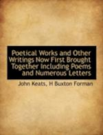 Poetical Works and Other Writings Now First Brought Together Including Poems and Numerous Letters af John Keats, H. Buxton Forman