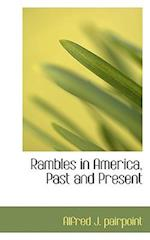 Rambles in America, Past and Present af Alfred J. Pairpoint