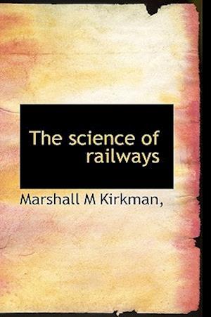 The Science of Railways af Marshall M. Kirkman