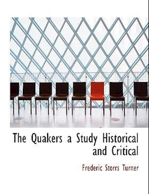 The Quakers a Study Historical and Critical af Frederick Storrs Turner