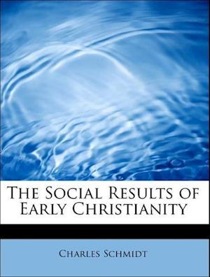 The Social Results of Early Christianity af Charles Schmidt