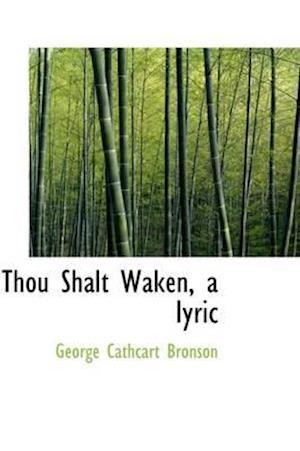 Thou Shalt Waken, a Iyric af George Cathcart Bronson