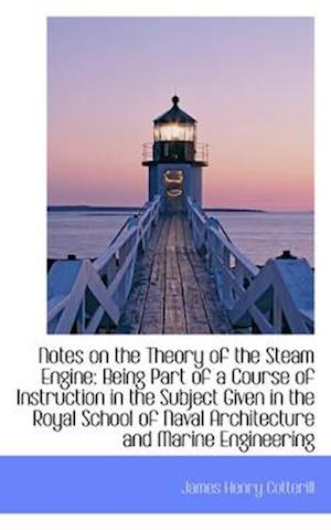 Notes on the Theory of the Steam Engine af James Henry Cotterill
