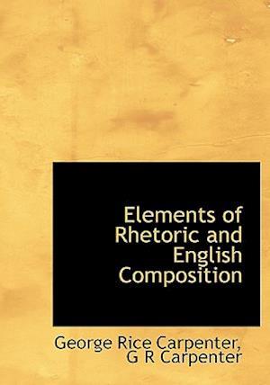Elements of Rhetoric and English Composition af George Rice Carpenter, G. R. Carpenter
