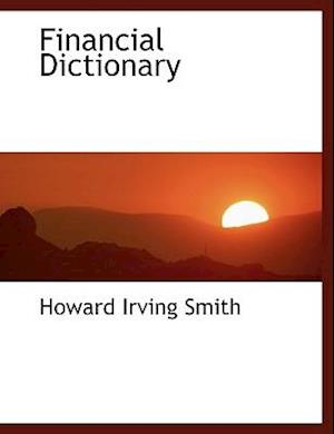 Financial Dictionary af Howard Irving Smith