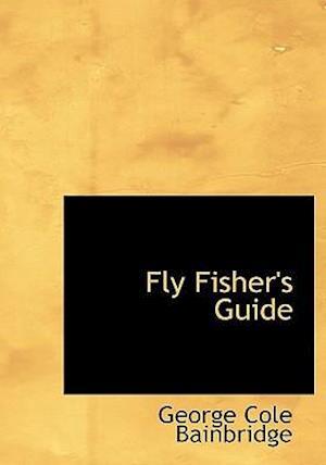 Fly Fisher's Guide af George Cole Bainbridge