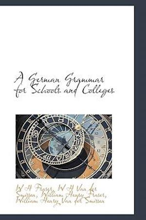 A German Grammar for Schools and Colleges af W. H. Fraser, William Henry Fraser, W. H. Van Der Smissen