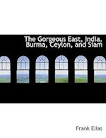 The Gorgeous East, India, Burma, Ceylon, and Siam af Frank Elias