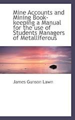 Mine Accounts and Mining Book-Keeping a Manual for the Use of Students Managers of Metalliferous af James Gunson Lawn