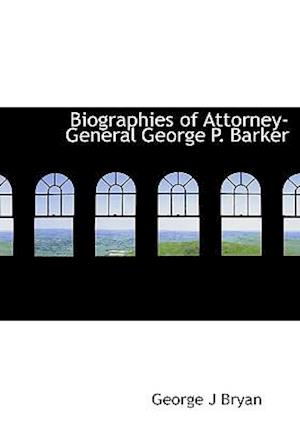 Biographies of Attorney-General George P. Barker af George J. Bryan