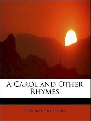 A Carol and Other Rhymes af Edward Johnston