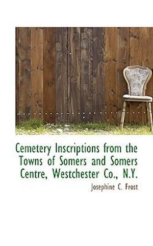 Cemetery Inscriptions from the Towns of Somers and Somers Centre, Westchester Co., N.Y. af Josephine C. Frost