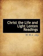 Christ the Life and Light Lenten Readings af W. M. L. Jay