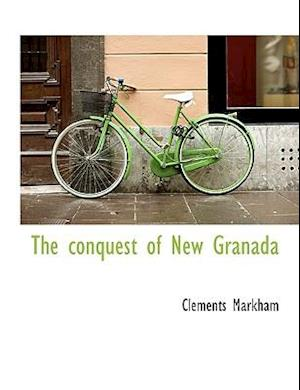 The Conquest of New Granada af Clements Markham