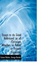 Essays to Do Good Addressed to All Christians Whether in Public or Private Capacities af George Burder, Cotton Mather