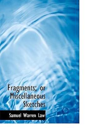 Fragments; Or Miscellaneous Sketches af Samuel Warren Law
