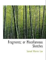 Fragments; Or Miscellaneous Sketches af Samuel Warren Law