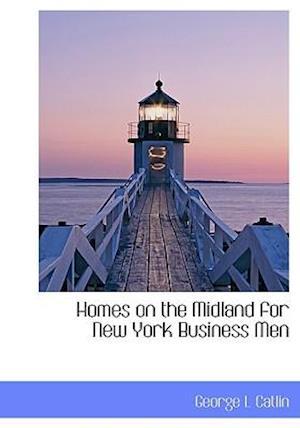Homes on the Midland for New York Business Men af George L. Catlin