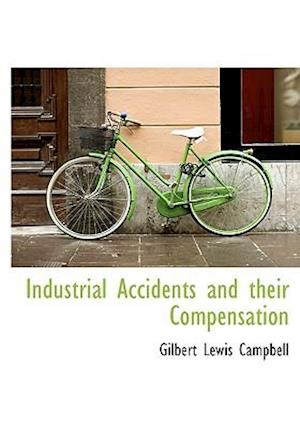 Industrial Accidents and Their Compensation af Gilbert Lewis Campbell