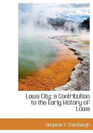 Lowa City; A Contribution to the Early History of Lowa af Benjamin Franklin Shambaugh