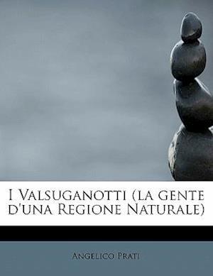 I Valsuganotti (La Gente D'Una Regione Naturale) af Angelico Prati