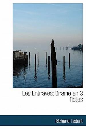 Les Entraves; Drame En 3 Actes af Richard Ledent