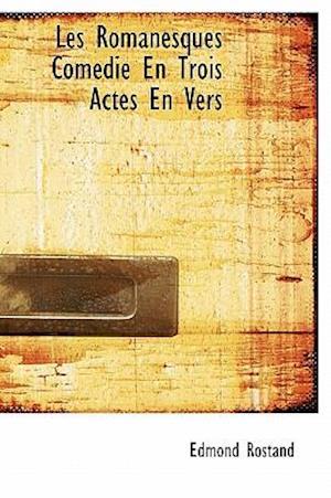 Les Romanesques Com Die En Trois Actes En Vers af Edmond Rostand