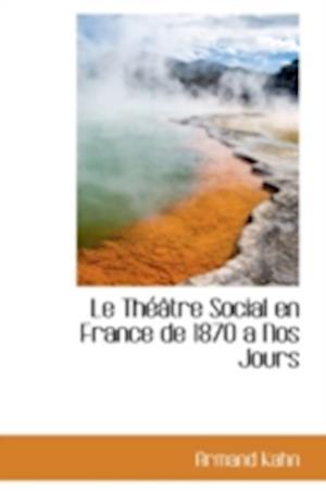 Le Th Tre Social En France de 1870 a Nos Jours af Armand Kahn