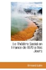 Le Th Tre Social En France de 1870 a Nos Jours af Armand Kahn