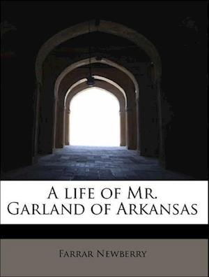 A Life of Mr. Garland of Arkansas af Farrar Newberry