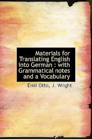 Materials for Translating English Into German af Emil Otto, J Wright