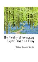 The Morality of Prohibitory Liquor Laws af William Babcock Weeden