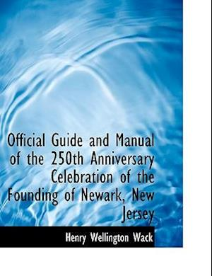 Official Guide and Manual of the 250th Anniversary Celebration of the Founding of Newark, New Jersey af Henry Wellington Wack