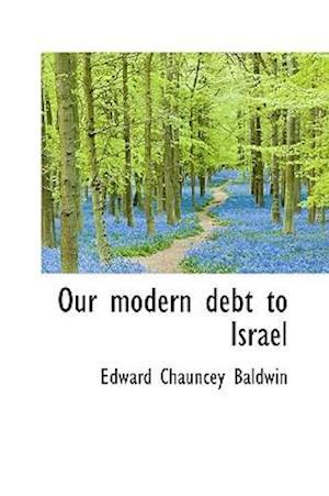 Our Modern Debt to Israel af Edward Chauncey Baldwin