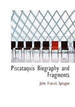 Piscataquis Biography and Fragments af John Francis Sprague