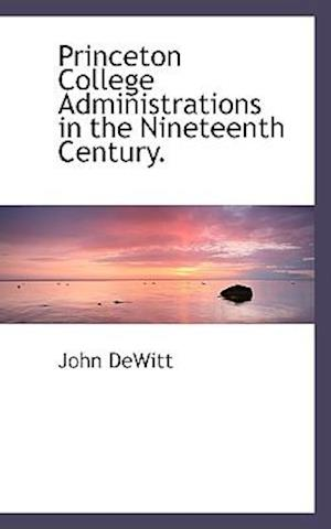 Princeton College Administrations in the Nineteenth Century. af John DeWitt