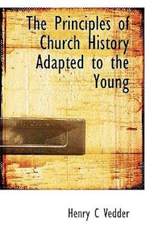 The Principles of Church History Adapted to the Young af Henry C. Vedder