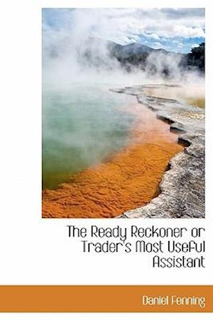 The Ready Reckoner or Trader's Most Useful Assistant af Daniel Fenning