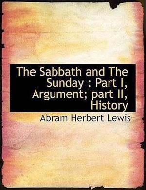 The Sabbath and the Sunday af Abram Herbert Lewis