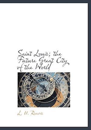 Saint Louis; The Future Great City of the World af L. U. Reavis