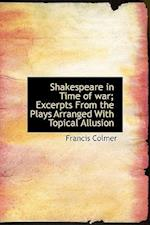 Shakespeare in Time of War; Excerpts from the Plays Arranged with Topical Allusion af Francis Colmer
