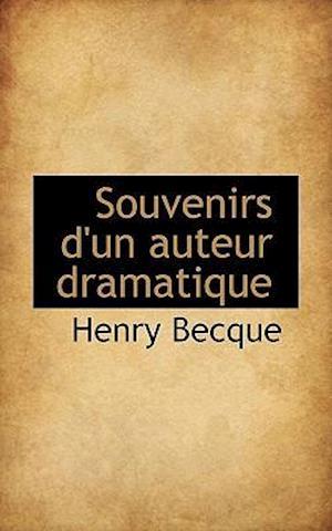 Souvenirs D'Un Auteur Dramatique af Henry Becque